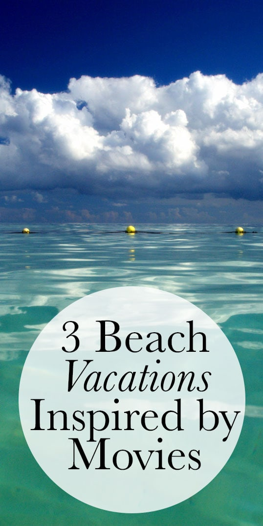 3 Beach Vacations Inspired by Movies